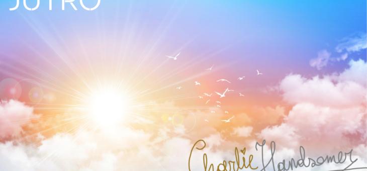 Charlie Handsomer – Jutro